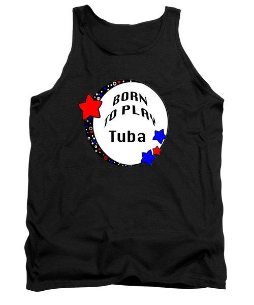 Tuba Born To Play Tuba 5678.02 Tank Top by M K  Miller