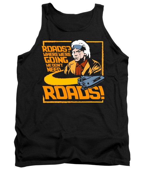 We Don't Need Roads Tank Top