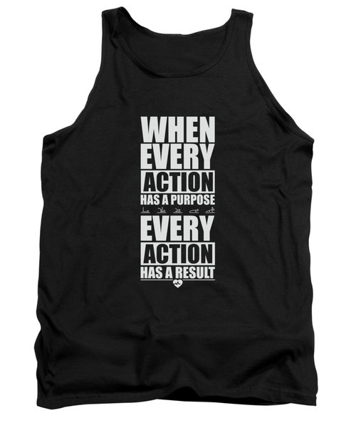 When Every Action Has A Purpose Every Action Has A Result Gym Motivational Quotes Tank Top