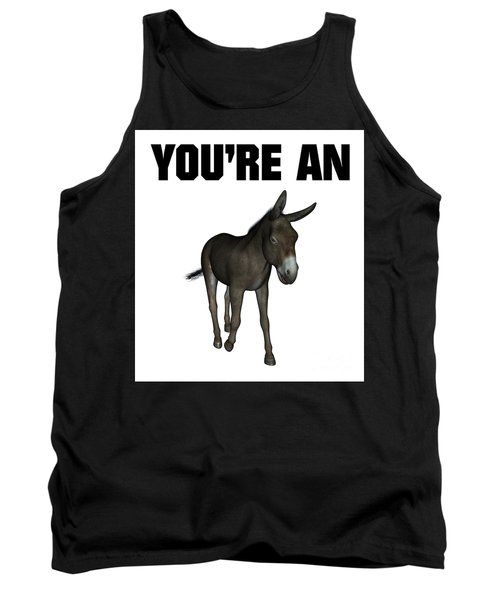 You're An Ass Tank Top