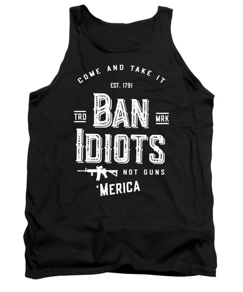 Ban Idiots Not Guns 2a Tank Top