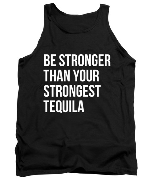 Be Stronger Than Your Strongest Tequila Inspirational Tank Top
