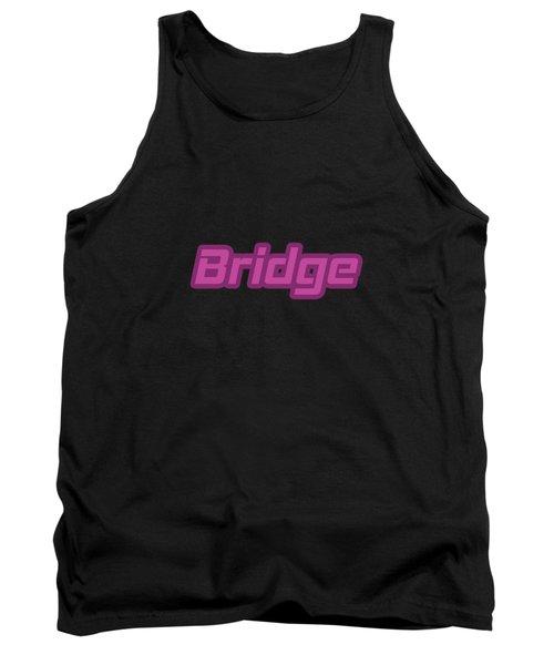 Bridge #bridge Tank Top
