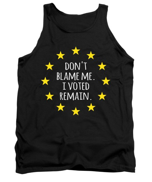 Dont Blame Me I Voted Remain Eu Tank Top