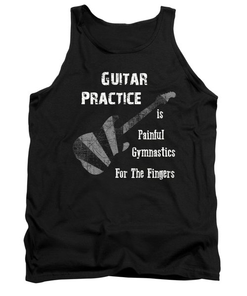 Guitar Practice Is Painful Tank Top