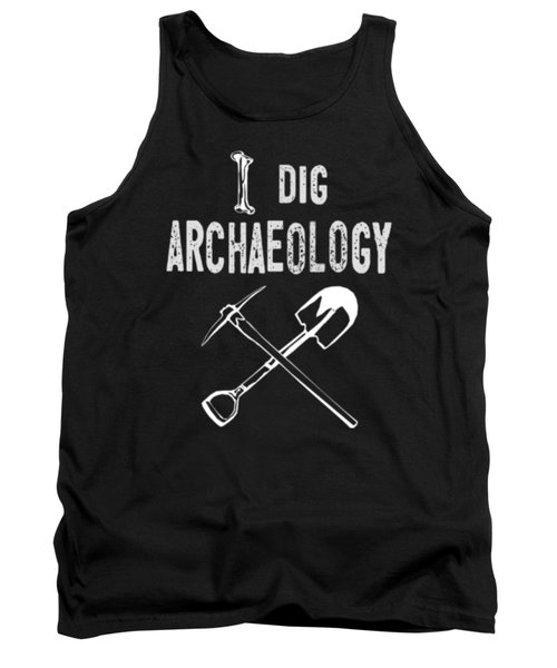 I Dig Archaeology Geology Fossils Earth Science Bone White Tank Top
