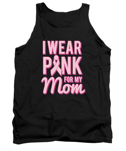 I Wear Pink For My Mom Breast Cancer Awareness Tank Top