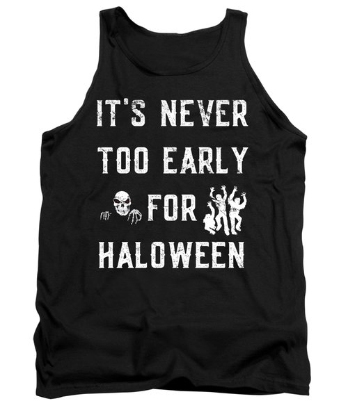 Never Too Early For Halloween Tank Top