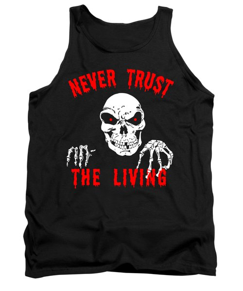 Never Trust The Living Halloween Tank Top