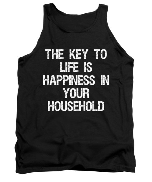 The Key To Life Is Happiness In Your Household Tank Top