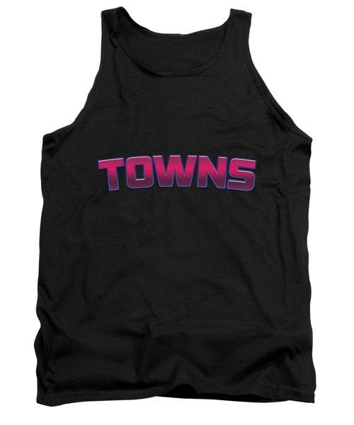Towns #towns Tank Top