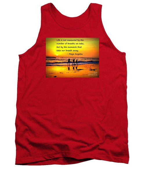 Tank Top featuring the photograph Moments That Take Our Breath Away - Maya Angelou by Shelia Kempf