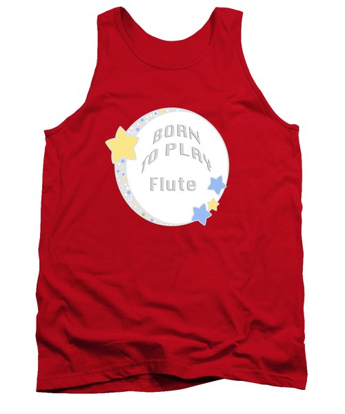 Flute Born To Play Flute 5663.02 Tank Top by M K  Miller