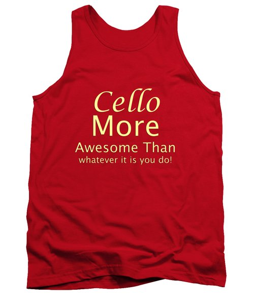 Cellos More Awesome Than You 5568.02 Tank Top by M K  Miller