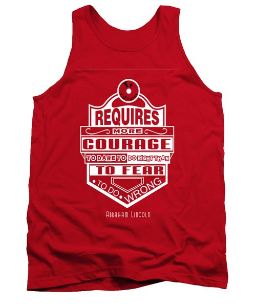 Courage To Dare To Do Right Than To Fear To Do Wrong Abraham Lincoln Tank Top by Creative Ideaz