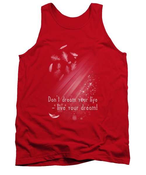 Don't Dream Your Life Tank Top by Jutta Maria Pusl