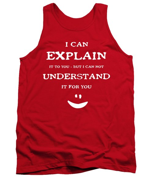 I Can Explain It White Letters Tank Top