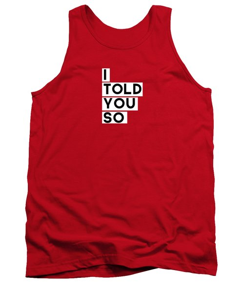 Tank Top featuring the digital art I Told You So by Linda Woods