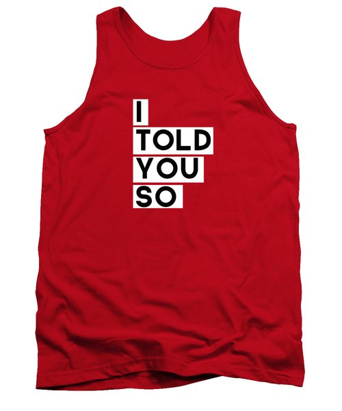 I Told You So Tank Top