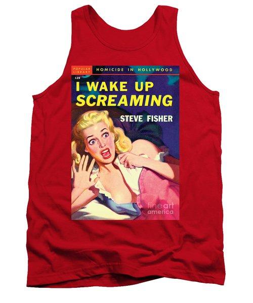 I Wake Up Screaming Tank Top