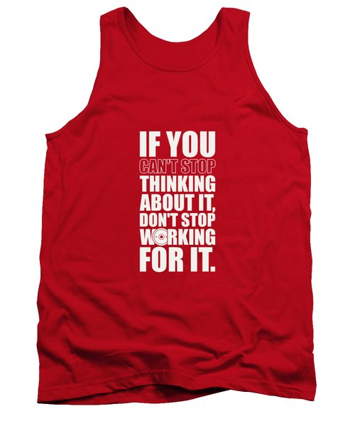 If You Cant Stop Thinking About It, Dont Stop Working For It. Gym Motivational Quotes Poster Tank Top