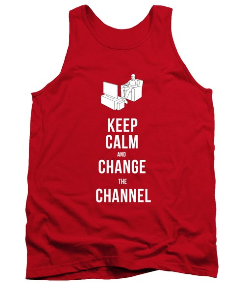 Keep Calm And Change The Channel Tee Tank Top by Edward Fielding