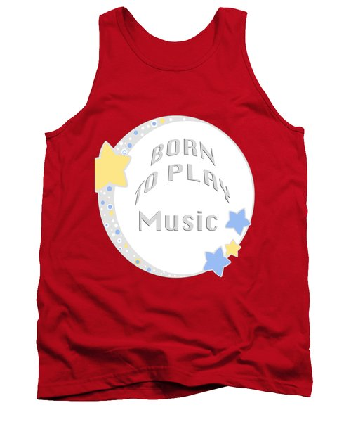 Music Born To Play Music 5671.02 Tank Top by M K  Miller