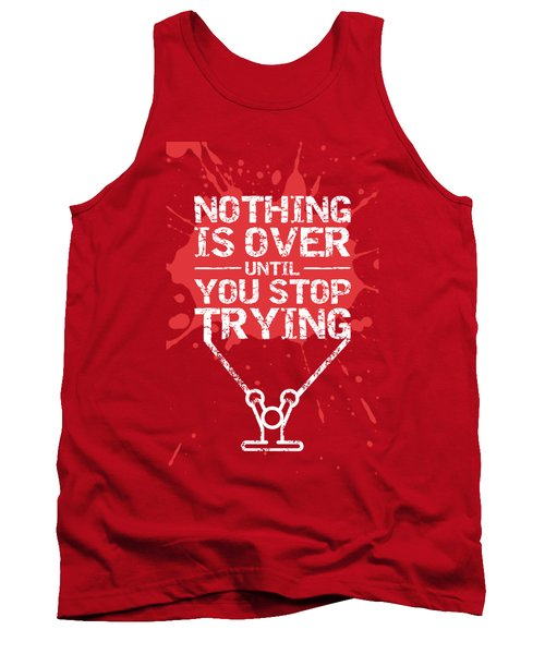 Nothing Is Over Until You Stop Trying Gym Motivational Quotes Poster Tank Top