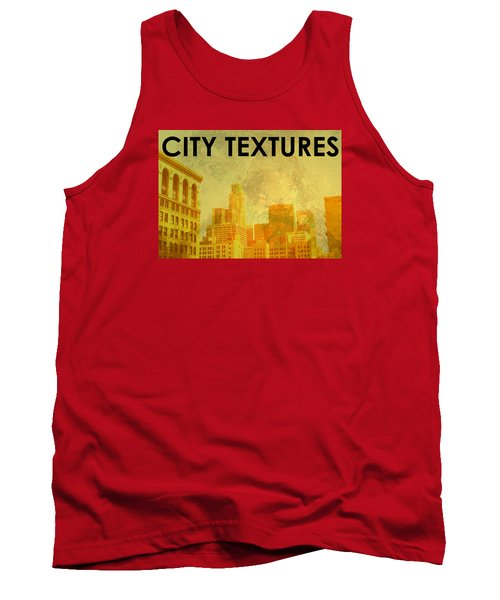 Tank Top featuring the mixed media Sunny City Textures by John Fish