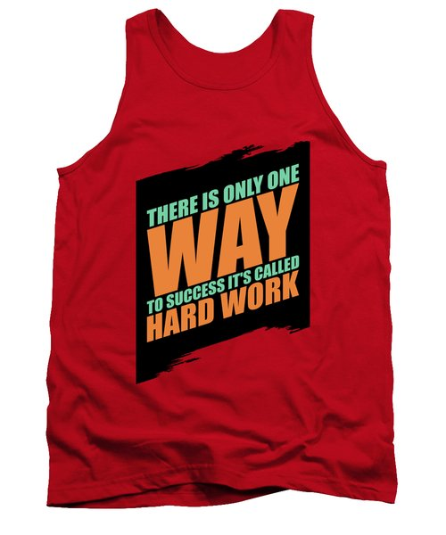 There Is Only One Way To Success Its Called Hard Work Gym Motivational Quotes Tank Top