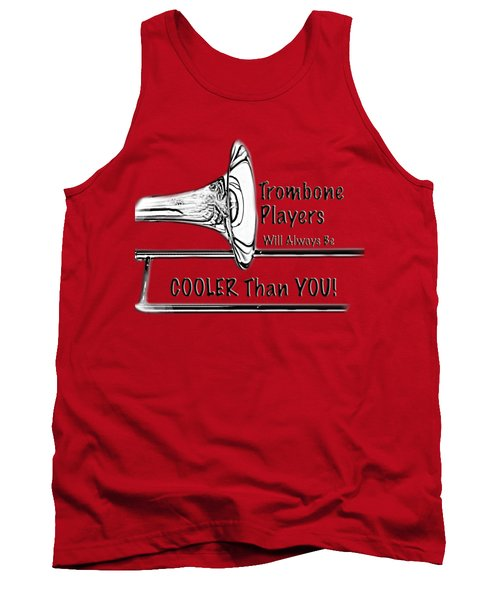 Trombone Players Are Cooler Than You Tank Top by M K  Miller