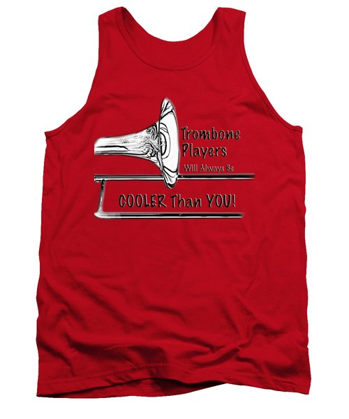 Trombone Players Are Cooler Than You Tank Top