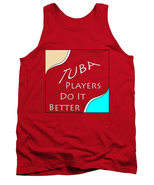 Tuba Players Do It Better 5655.02 Tank Top by M K  Miller