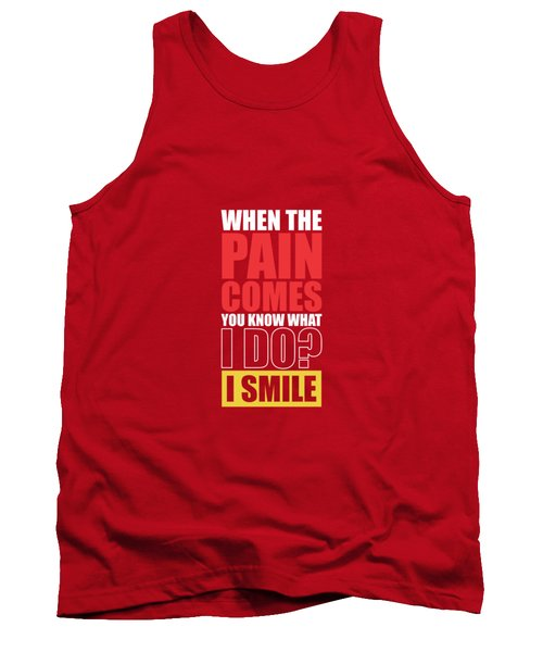 When The Pain Comes You Know What I Do? I Smile Gym Inspirational Quotes Poster Tank Top