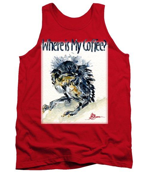 Where Is My Coffee Shirt Tank Top