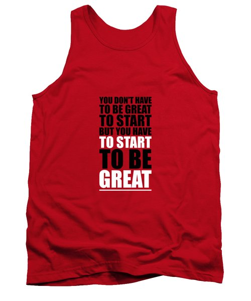 You Do Not Have To Be Great To Start But You Have To Start Gym Inspirational Quotes Poster Tank Top