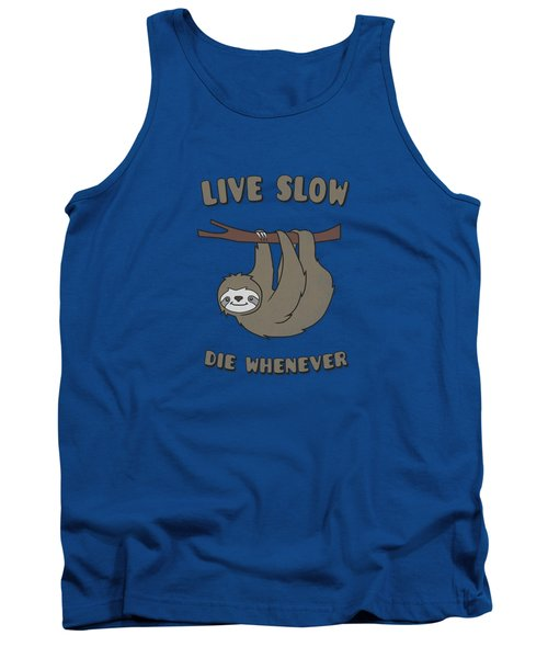 Funny And Cute Sloth Live Slow Die Whenever Cool Statement  Tank Top