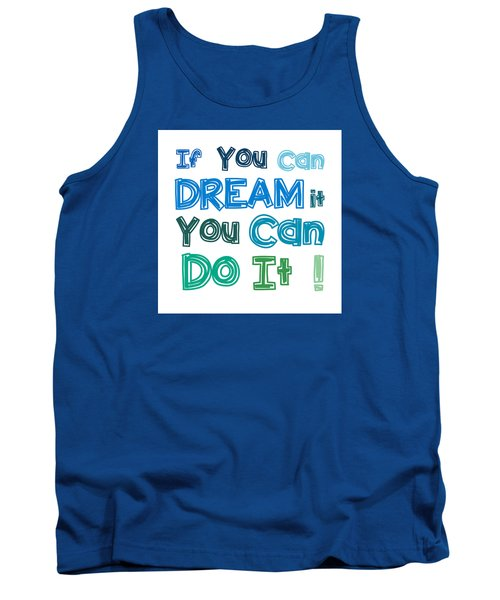 Tank Top featuring the digital art If You Can Dream It You Can Do It by Gina Dsgn