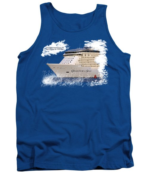 I've Been Nauticle On Quantum Of The Seas On Transparent Background Tank Top by Terri Waters