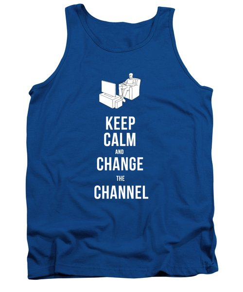 Keep Calm And Change The Channel Tee Tank Top