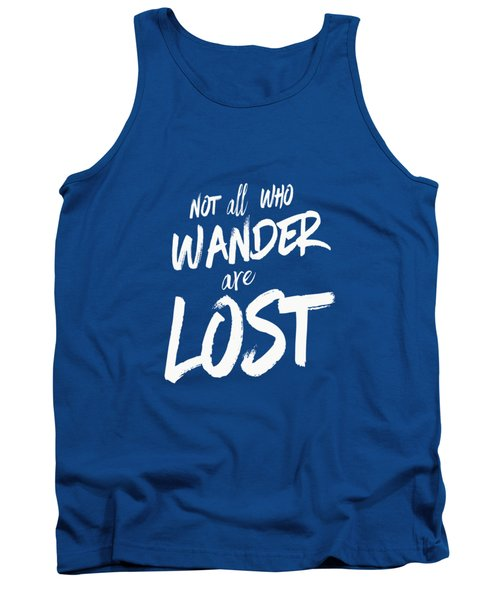 Not All Who Wander Are Lost Tee Tank Top