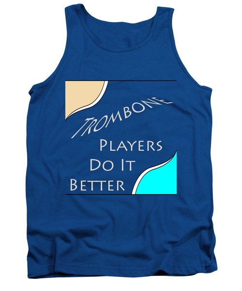 Trombone Players Do It Better 5651.02 Tank Top by M K  Miller