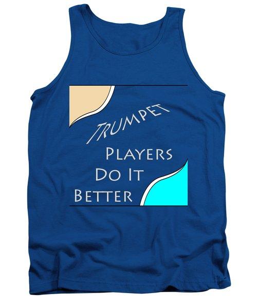 Trumpet Players Do It Better 5653.02 Tank Top by M K  Miller