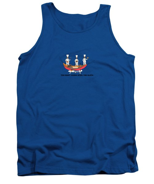 Too Many Cooks Spoil The Sloth Tank Top