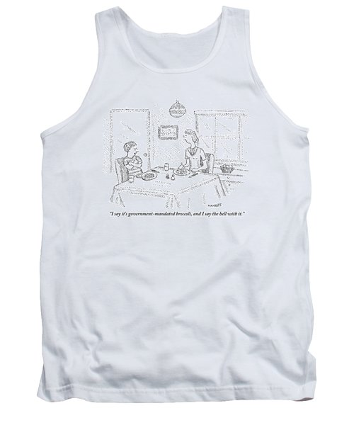 I Say It's Government Mandated Broccoli Tank Top by Robert Mankoff