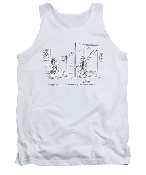 I Begged You Not To Buy That Book By Christopher Tank Top