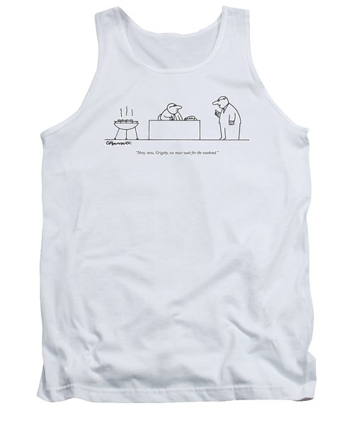 Now, Now, Grigsby, We Must Wait For The Weekend Tank Top