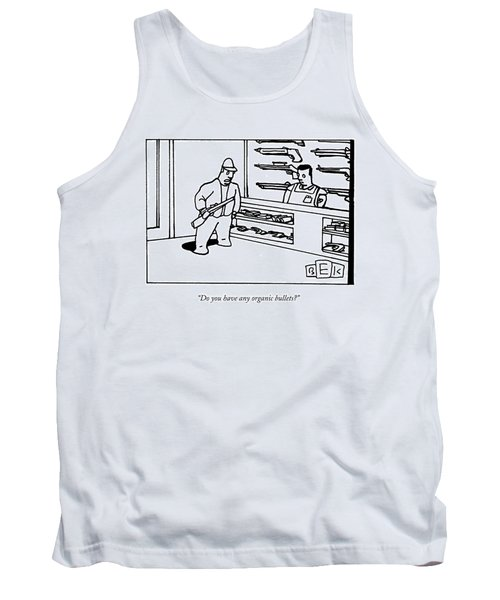 Do You Have Any Organic Bullets? Tank Top