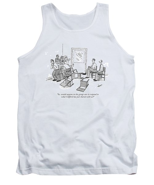 So, Would Anyone In The Group Care To Respond Tank Top