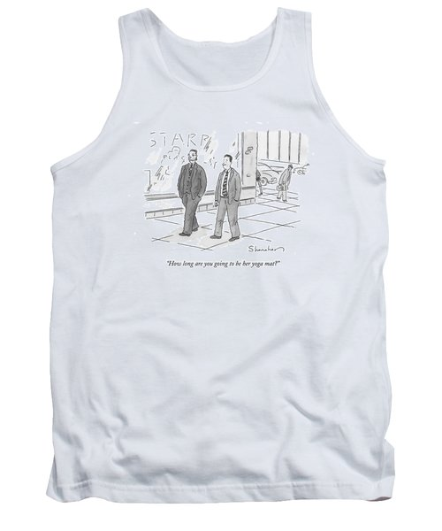 How Long Are You Going To Be Her Yoga Mat? Tank Top